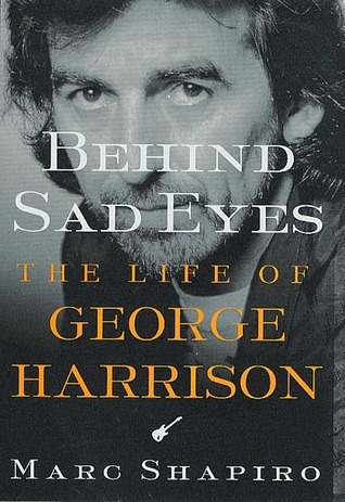 Behind Sad Eyes: The Life of George Harrison  by  Marc Shapiro