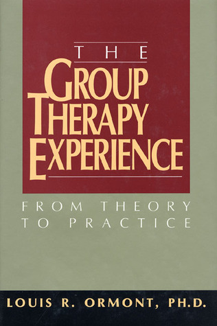 The Group Therapy Experience: From Theory to Practice  by  Louis Ormont