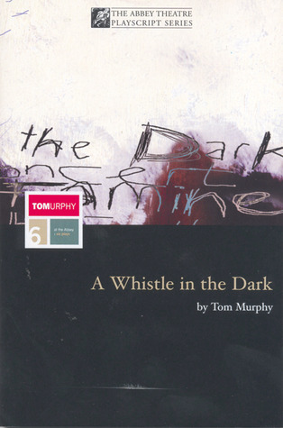 A Whistle In The Dark & Other Plays  by  Tom    Murphy