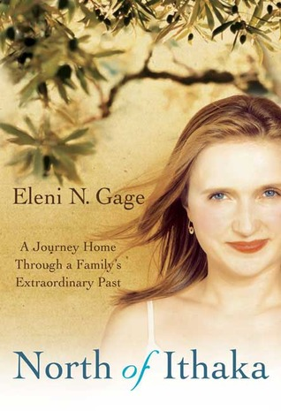 North of Ithaka: A Journey Home Through a Familys Extraordinary Past Eleni N. Gage