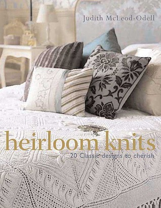 Heirloom Knits: 20 Classic Designs to Cherish Judith McLeod-Odell