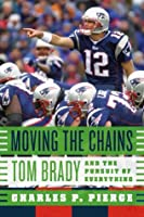 Moving the Chains: Tom Brady and the Pursuit of Everything