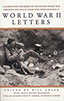 World War II Letters: A Glimpse into the Heart of the Second World War Through the Eyes of Those Who Were Fighting It