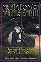 Meditations on Middle-Earth: New Writing on the Worlds of J.R.R. Tolkien by Orson Scott Card, Ursula K. Le Guin, Raymond E. Feist, Terry Pratchett, Charles de Lint, George R.R. Martin & more