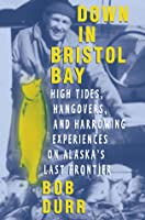 Down in Bristol Bay: High Tides, Hangovers, and Harrowing Experiences on Alaska's Last Frontier