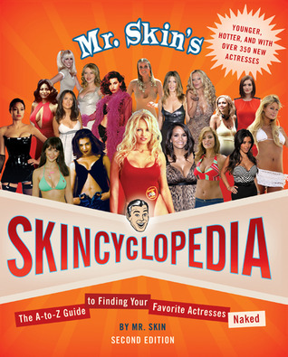 Mr. Skins Skincyclopedia: The A-to-Z Guide to Finding Your Favorite Actresses Naked  by  Mr. Skin