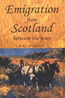Emigration From Scotland Between The Wars: Opportunity Or Exile?