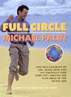 Full Circle: One Man's Journey by Air, Train, Boat and Occasionally Very Sore Feet Around the 20.000 Miles of the Pacific Rim