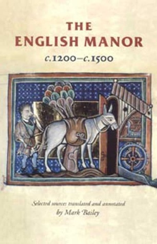 The English Manor C.1200 To C.1500  by  Mark Bailey