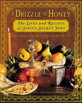 A Drizzle of Honey: The Life and Recipes of Spains Secret Jews  by  David M. Gitlitz