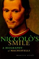 Niccolo's Smile : A Biography of Machiavelli