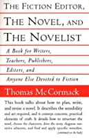 The Fiction Editor, the Novel and the Novelist: A Book for Writers, Teachers, Publishers, Editors and Anyone Else Devoted to Fictoin