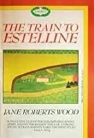 The Train to Estelline: The First Novel in a Trilogy (Lucinda Richards Trilogy)