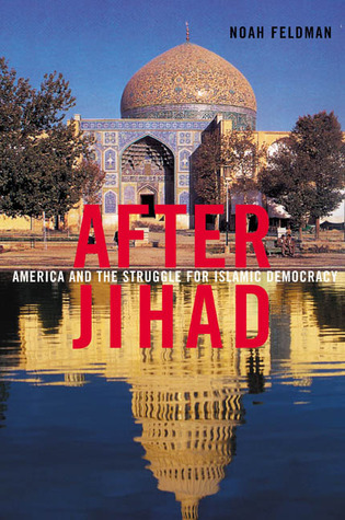 After Jihad: America And The Struggle For Islamic Democracy  by  Noah Feldman
