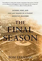 The Final Season: Fathers, Sons, and One Last Season in a Classic American Ballpark