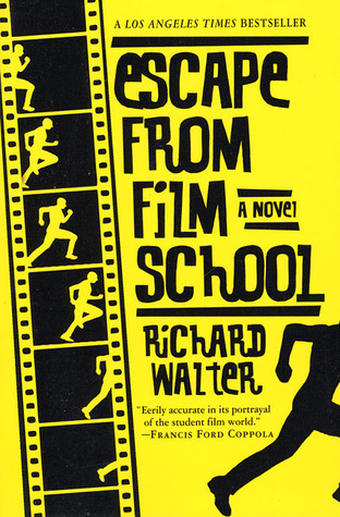 Escape from Film School: A Novel Richard Walter