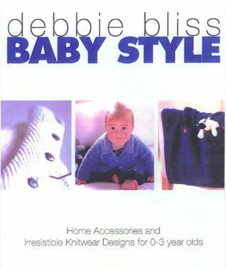 Baby Style: Home Accessories and Irresistible Knitwear Designs for 0-3 Year Olds Debbie Bliss