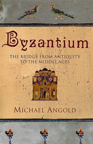 Byzantium: The Bridge from Antiquity to the Middle Ages Michael Angold