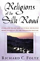 Religions of the Silk Road: Overland Trade and Cultural Exchange from Antiquity to the Fiftenth Century