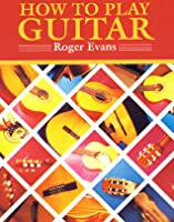 How to Play Guitar: Everything You Need to Know to Play the Guitar