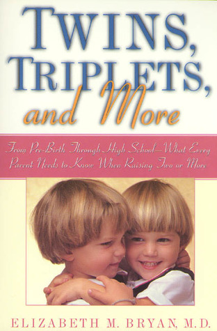 Twins, Triplets, and More: From Pre-Birth Through High School - What Every Parent Needs To Know When Raising Two Or More  by  Elizabeth Bryan