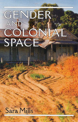 Gender and Colonial Space Sara Mills