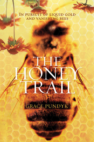 The Honey Trail: In Pursuit of Liquid Gold and Vanishing Bees  by  Grace Pundyk