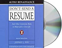 Don't Send a Resume: And Other Contrarian Rules to Help Land a Great Job