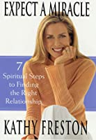 Expect a Miracle: 7 Spiritual Steps to Finding the Right Relationship