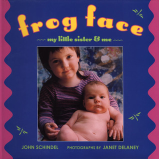 Frog Face: My Little Sister and Me  by  John Schindel