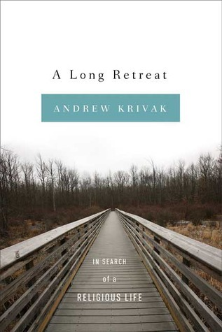 A Long Retreat: In Search of a Religious Life  by  Andrew Krivak