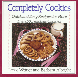 Completely Cookies: Quick and Easy Recipes for More Than 500 Delicious Cookies Leslie Weiner