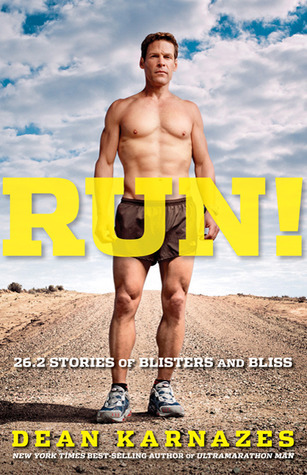 Run! 26.2 Stories of Blisters and Bliss  by  Dean Karnazes