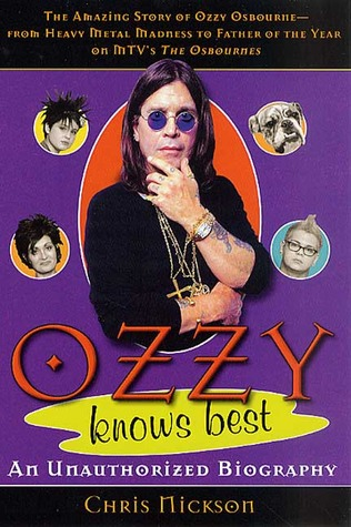 Ozzy Knows Best: The Amazing Story of Ozzy Osbourne, from Heavy Metal Madness to Father of the Year on MTVs The Osbournes  by  Chris Nickson