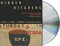 Hidden Kitchens: Stories and More from NPR's The Kitchen Sisters (Davia Nelson and Nikki Silva) and Jay Allison