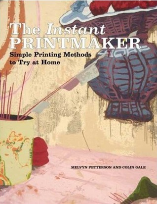 The Instant Printmaker: Simple Printing Methods to Try at Home  by  Melvyn Petterson