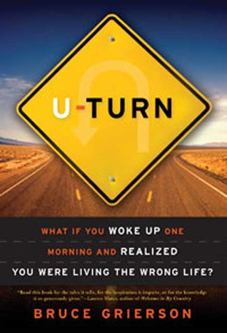 U-Turn: What If You Woke Up One Morning and Realized You Were Living the Wrong Life?  by  Bruce Grierson