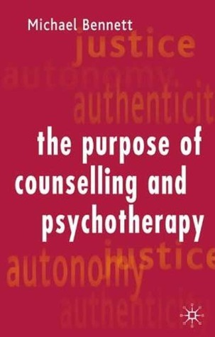The Purpose Of Counselling And Psychotheraphy Michael Bennett