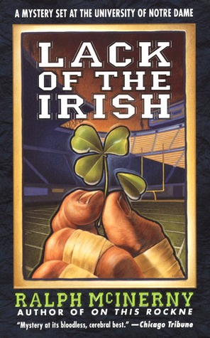Lack of the Irish (Notre Dame, #2)  by  Ralph McInerny