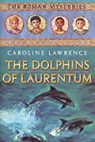The Dolphins of Laurentum: The Roman Mysteries, Book IV