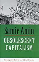 Obsolescent Capitalism: Contemporary Politics and Global Disorder