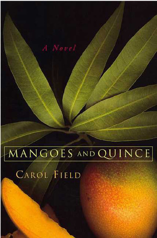 Mangoes and Quince: A Novel  by  Carol Field