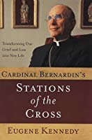 Cardinal Bernardin's Stations of the Cross: How His Dying Reflects the Mysteries of Loss and Grief