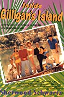 Inside Gilligan's Island: A Three-Hour Tour Through The Making Of A Television Classic