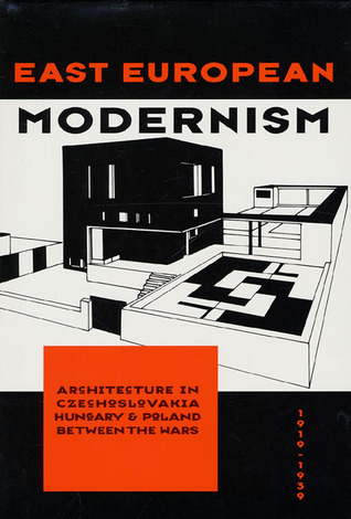 East European Modernism: Architecure in Czechoslovakia, Hungary, & Poland Between the Wars, 1919-1939  by  Wojciech Lesnikowski