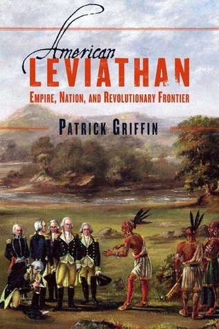 American Leviathan: Empire, Nation, and Revolutionary Frontier  by  Patrick Griffin