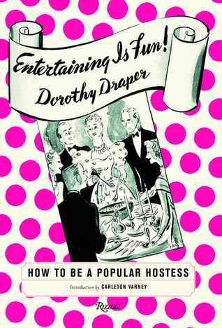 Entertaining is Fun: How to Be a Popular Hostess  by  Dorothy Draper