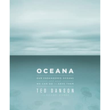 Oceana: Our Endangered Oceans and What We Can Do to Save Them - Ted Danson, Michael D'Orso