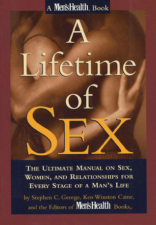 A Lifetime Of Sex: The Ultimate Manual On Sex, Women, And Relationships For Every Stage Of A Mans Life  by  Stephen C. George