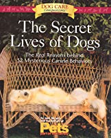 The Secret Lives of Dogs: The Real Reasons Behind 52 Mysterious Canine Behaviors